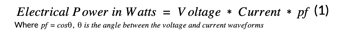 Electrical Power in Watts = Voltage * Current * pf