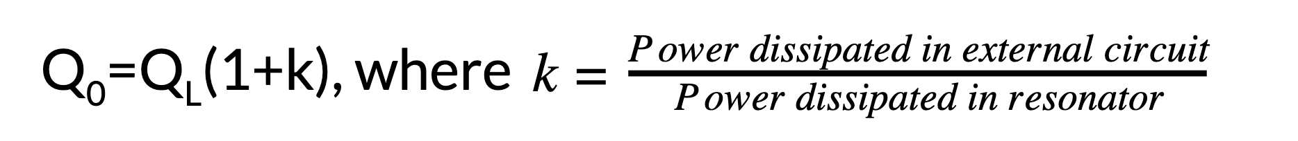 Q0=QL(1+k), where k=Power dissipated in external circuitPower dissipated in resonator