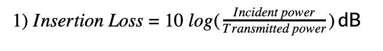 1) Insertion Loss=10 log(Incident powerTransmitted power)dB