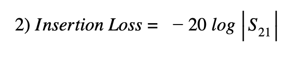 2) Insertion Loss= -20 logS21