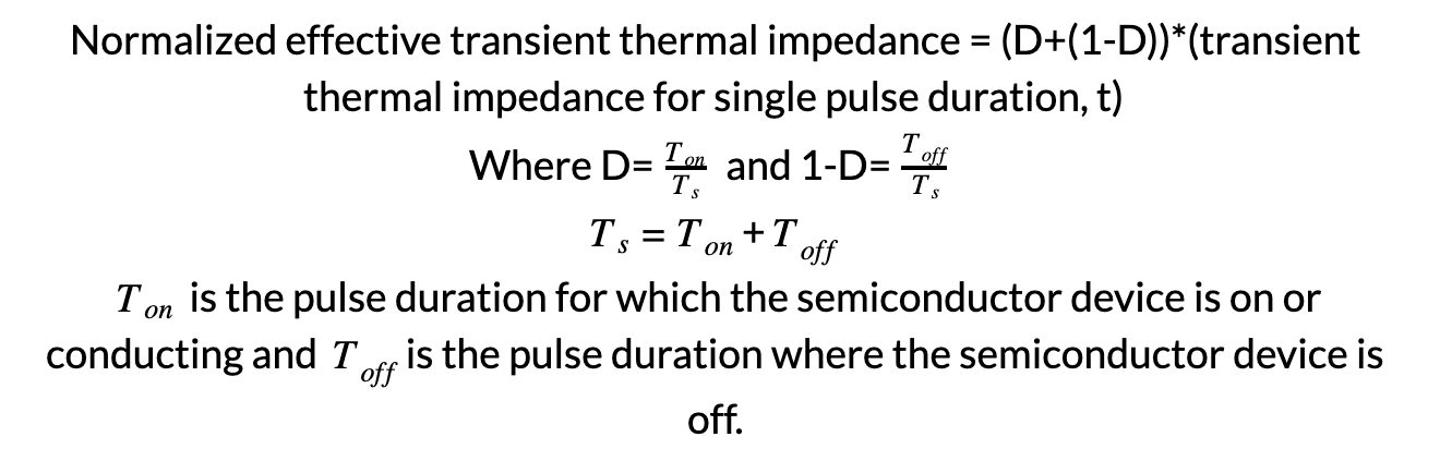 Normalized effective transient thermal impedance = (D+(1-D))*(transient thermal impedance for single pulse duration, t)  Where D=TonTs and 1-D=ToffTs   Ts=Ton+Toff  Ton is the pulse duration for which the semiconductor device is on or conducting and Toffis the pulse duration where the semiconductor device is off.