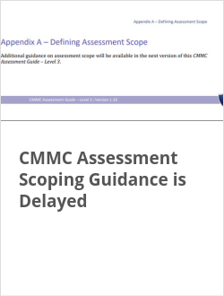 CMMC Assessment Scoping Guidance is Delayed
