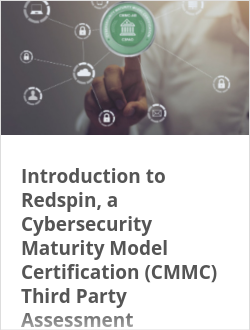 Introduction to Redspin, a Cybersecurity Maturity Model Certification (CMMC) Third Party Assessment Organization (C3PAO)