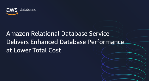 Amazon Relational Database Service Delivers Enhanced Database Performance at Lower Total Cost