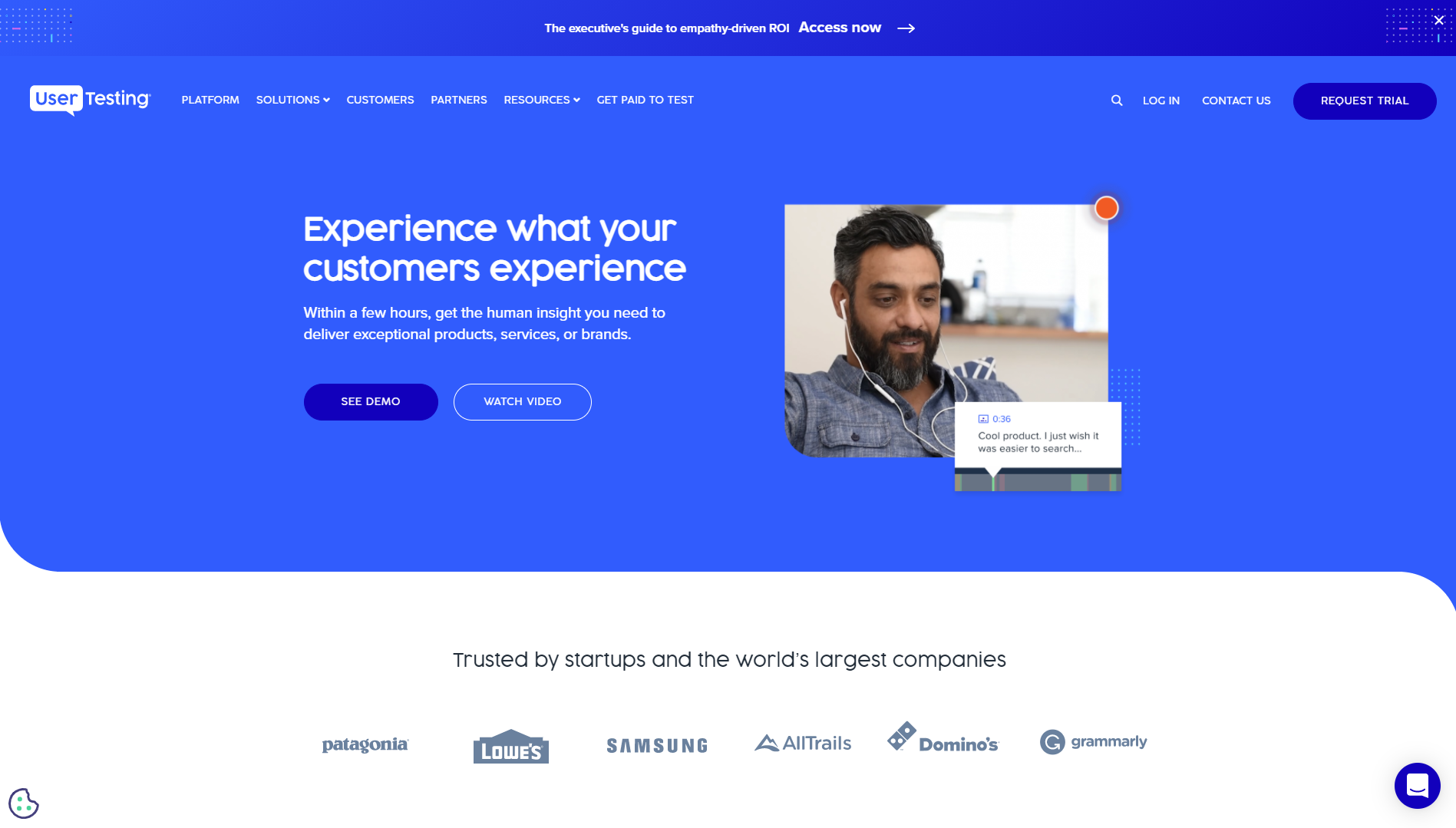 """UserTesting homepage with text that reads """"Experience what your customers experience. Within a few hours, get the human insight you need to deliver exceptional products, services, or brands."""" There is a button that says """"see demo"""" and one that says """"watch video"""" beside an image of a man testing a product and providing feedback."""