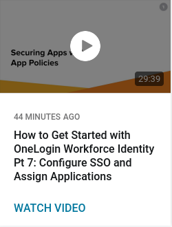 How to Get Started with OneLogin Workforce Identity Pt 7: Configure SSO and Assign Applications