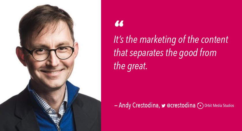 "Andy Crestodina quote: ""It's the marketing of the content that separates the good from the great."""