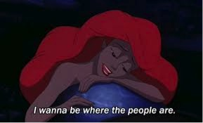 I wanna be where the people are Ariel