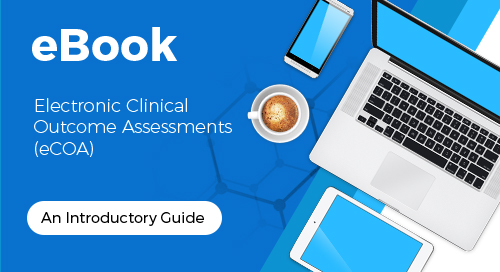Electronic Clinical Outcome Assessments (eCOA) - An Introductory Guide