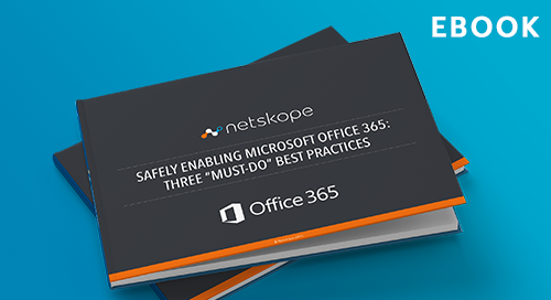 "Safely Enabling Office 365: Three ""Must-Do"" Best Practices"