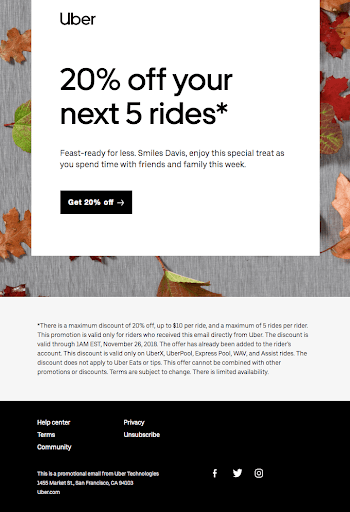 Uber did an excellent job of utilizing incentives with their 20% off email campaign during the Thanksgiving season.