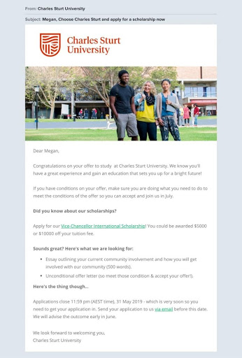 Charles Sturt uses segmentation to determine who may need financial aid. They email students who have received an offer from the school but have yet to commit and send information about available scholarships.