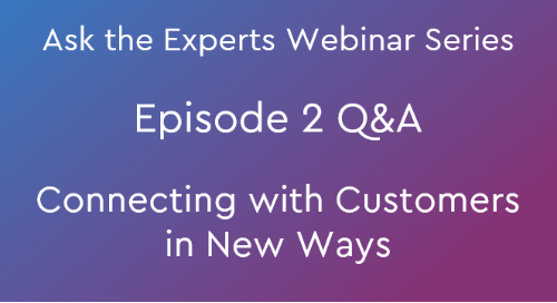 [Episode 2 Q&A] Ask the Experts: Connecting with Customers in New Ways Post Image
