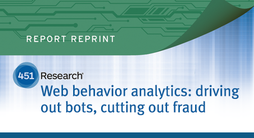 451 Research Report: Web behavior analytics (WBA): driving out bots, cutting out fraud