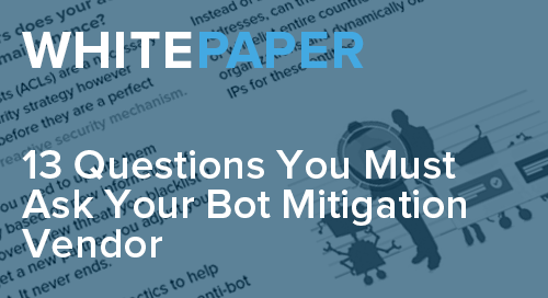 13 Questions You Must Ask Your Bot Mitigation Vendor