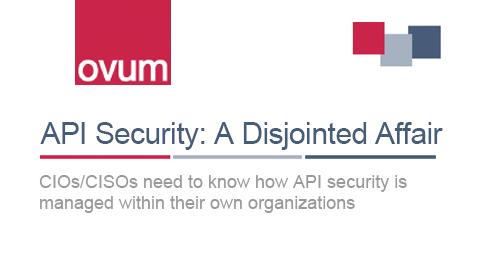 Ovum Survey on API Security: A Disjointed Affair