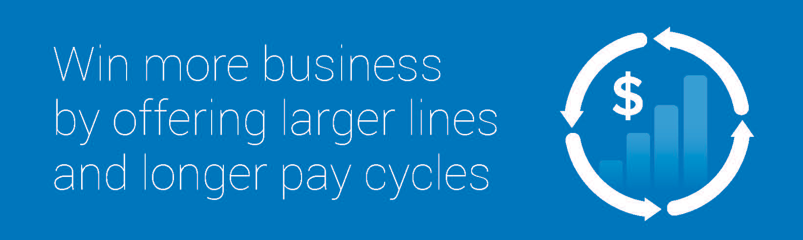 """blue graphic showing a bar graph surrounded by a money symbol and in the middle of a cycle of arrows saying """"win more business by offering larger lines and longer pay cycles"""""""