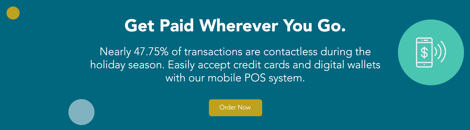 Get paid wherever you go. Nearly 47.75% of transactions are contactless during the holiday season. Easily accept credit cards and digital wallets with our mobile POS system. Order Today.