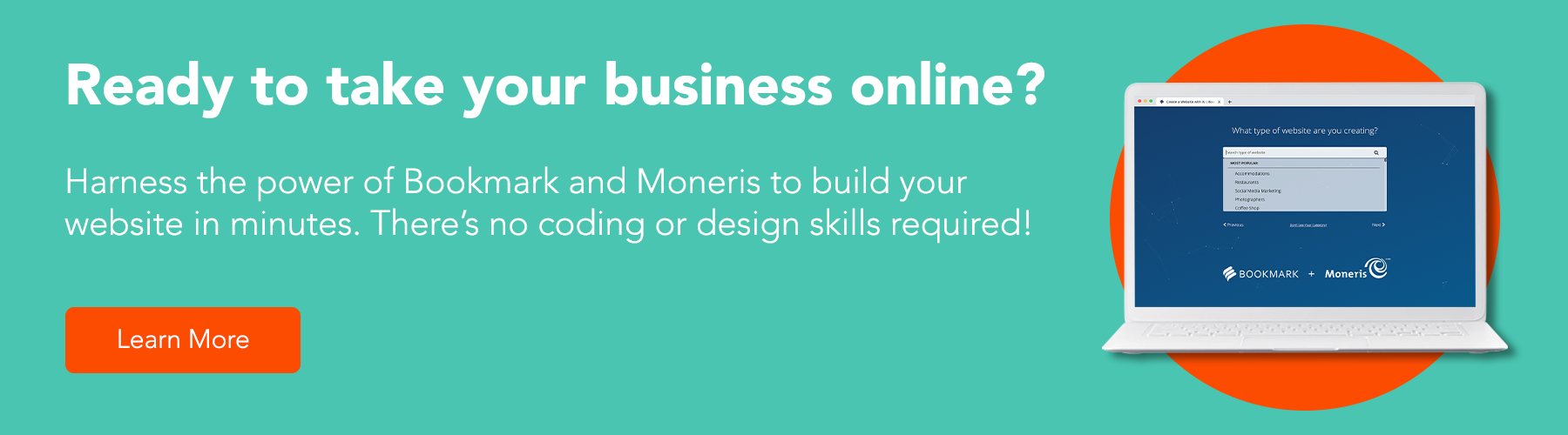 Ready to take your business online? Harness the power of Bookmark and Moneris to build your website in minutes. There's no coding or design skills required!