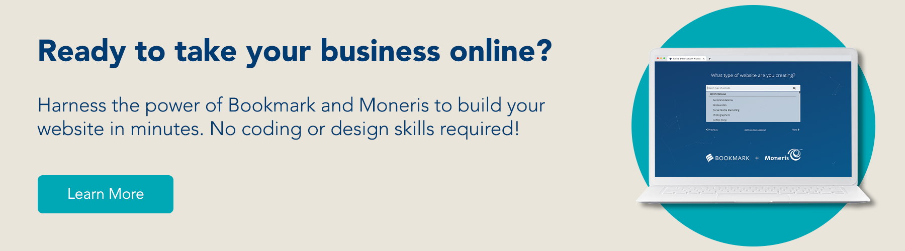 Ready to take your business online? Harness the power of Bookmark and Moneris to build your website in minutes. No coding or design skills required! Learn more.