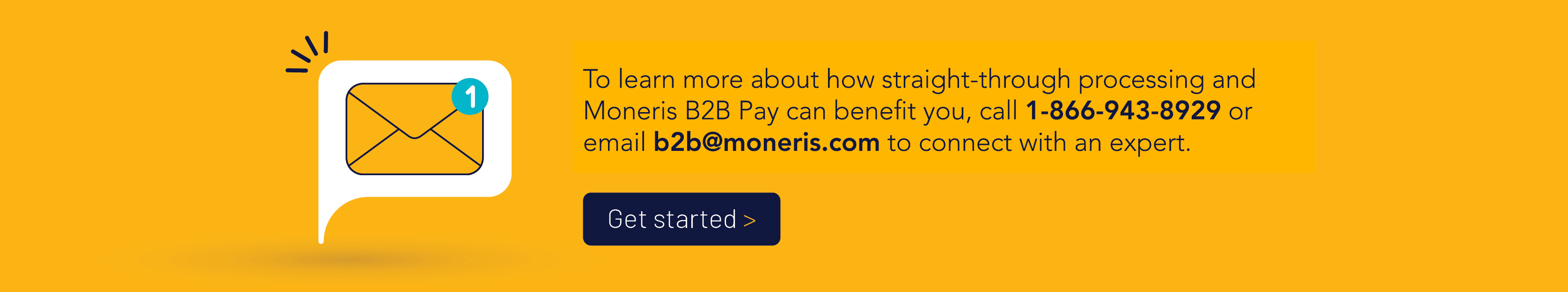 To learn more about how straight-through processing and Moneris B2B Pay can benefit you, call 1-866-943-8929 or email b2b@moneris.com to connect with an expert.