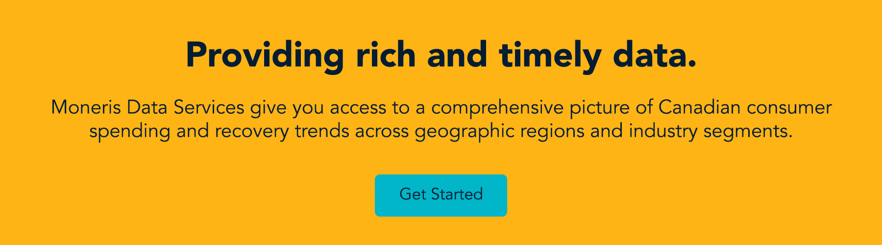 Providing rich and timely data. Moneris Data Services give you access to a comprehensive picture of Canadian consumer spending and recovery trends across geographic regions and industry segments. Get Started