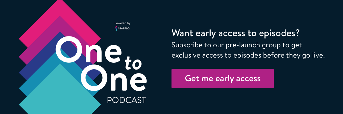 Introducing the One-to-One Podcast. Sign up to our pre-launch group to get exclusive access to episodes before they go live,