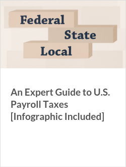 An Expert Guide to U.S. Payroll Taxes [Infographic Included]