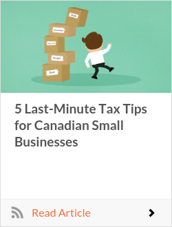 5 Last-Minute Tax Tips for Canadian Small Businesses