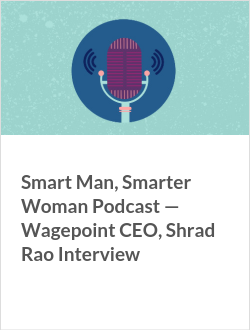 Smart Man, Smarter Woman Podcast — Wagepoint CEO, Shrad Rao Interview