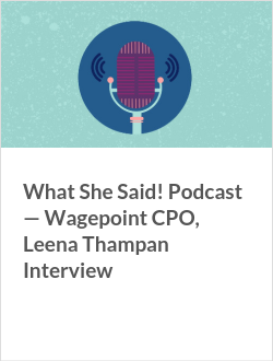 What She Said! Podcast — Wagepoint CPO, Leena Thampan Interview