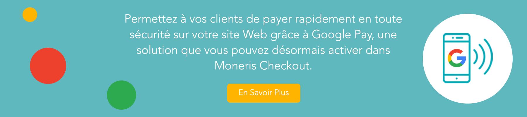 Permettez à vos clients de payer rapidement en toute sécurité sur votre site Web grâce à Google Pay, une solution que vous pouvez désormais activer dans Moneris Checkout. Découvrez comment.