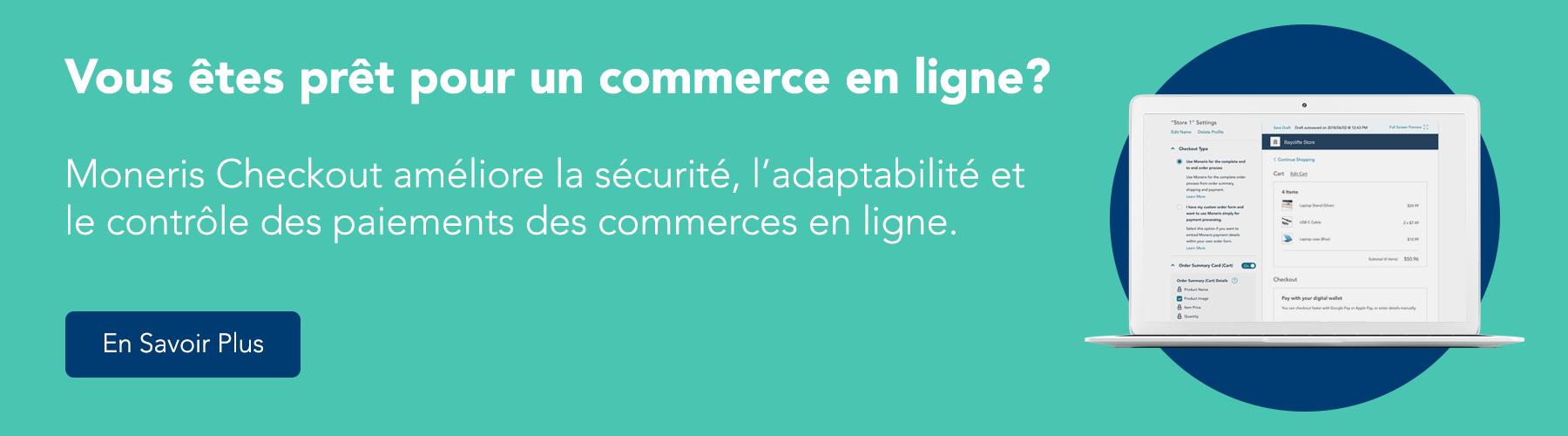 Vous êtes prêt pour un commerce en ligne? Moneris Checkout améliore la sécurité, l'adaptabilité et le contrôle des paiements des commerces en ligne. En savoir plus!