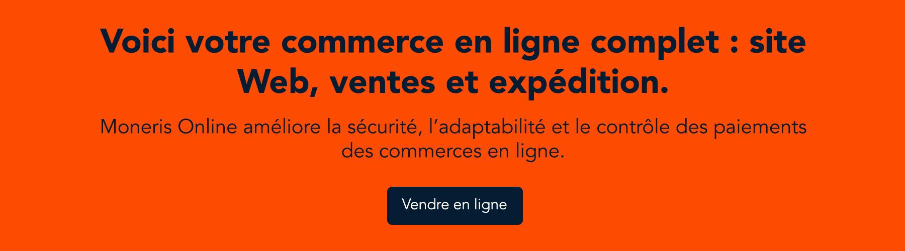 Voici votre commerce en ligne complet : site Web, ventes et expédition.  Moneris Online améliore la sécurité, l'adaptabilité et le contrôle des paiements des commerces en ligne. Vendre en ligne!