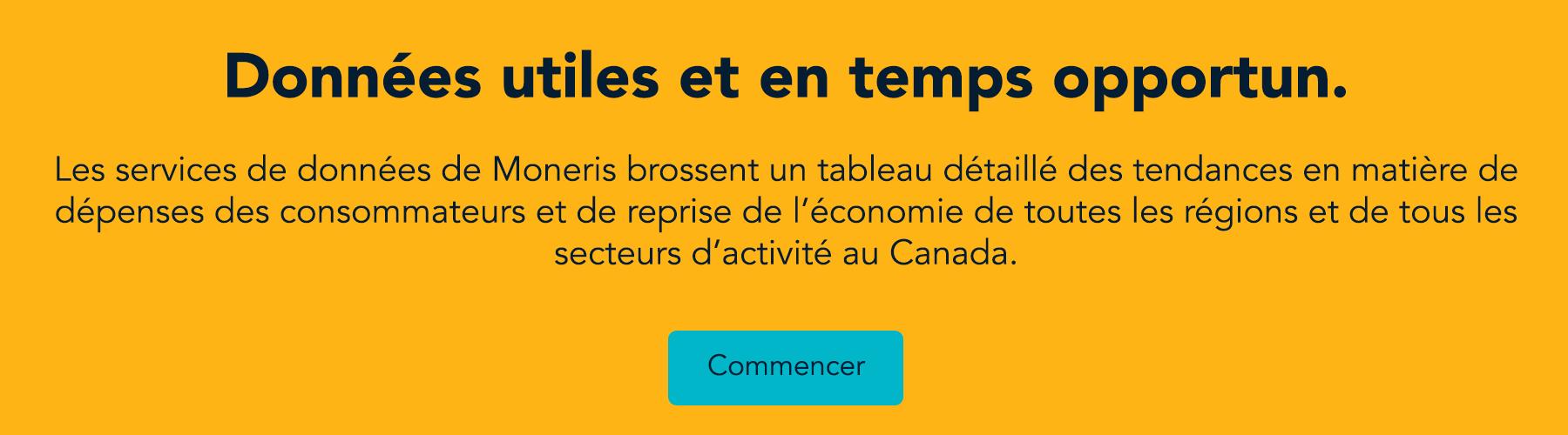 Données utiles et en temps opportun. Les services de données de Moneris brossent un tableau détaillé des tendances en matière de dépenses des consommateurs et de reprise de l'économie de toutes les régions et de tous les secteurs d'activité au Canada. Commencer.