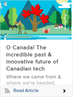 O Canada! The incredible past & innovative future of Canadian tech