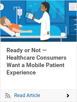 Ready or Not — Healthcare Consumers Want a Mobile Patient Experience