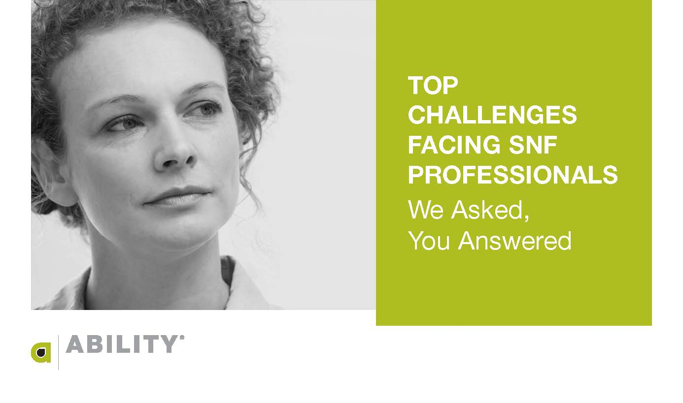 The Top Challenges Facing SNF Professionals: We Asked, You Answered