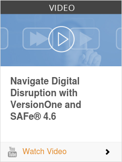 Navigate Digital Disruption with VersionOne and SAFe® 4.6