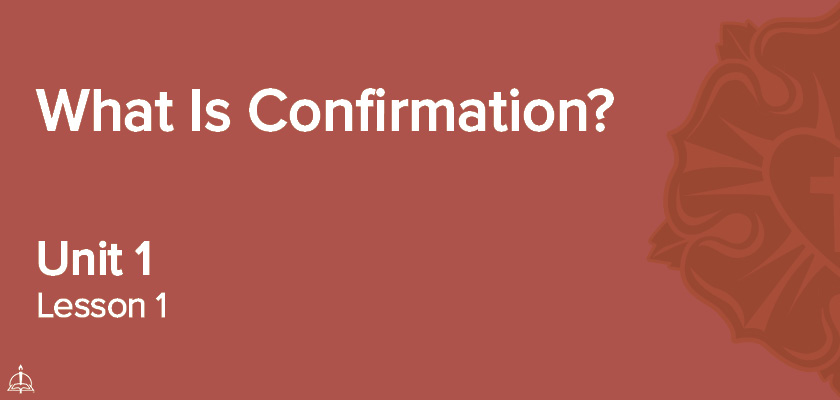 What is Confirmation? | CPH 60-Week Confirmation Curriculum