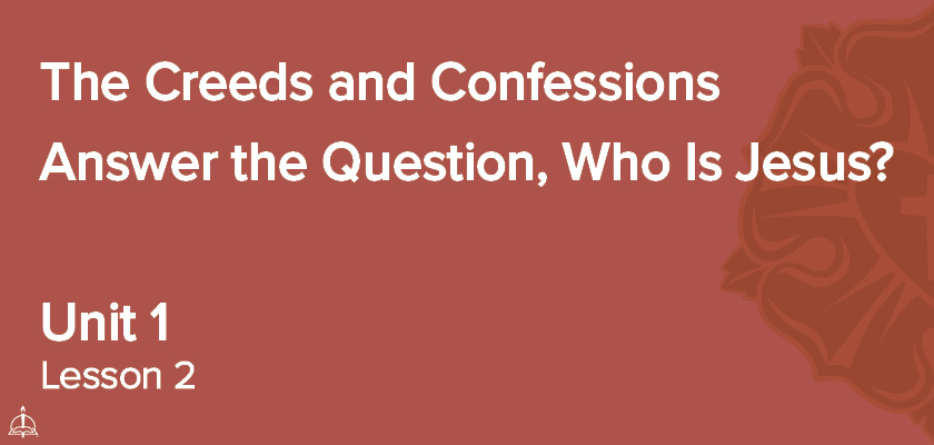 Lesson 2 - The Creeds and Confessions Answer the Question, Who is Jesus? | CPH'S 60-Week Confirmation Curriculum