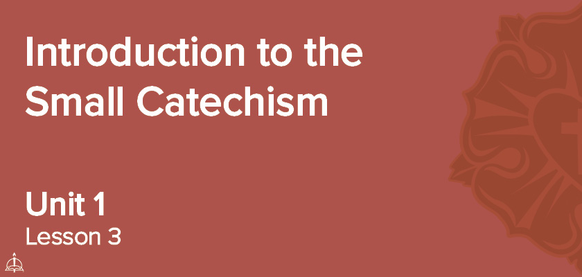 Lesson 3 - Introduction to the Small Catechism | CPH 60-Week Confirmation Curriculum
