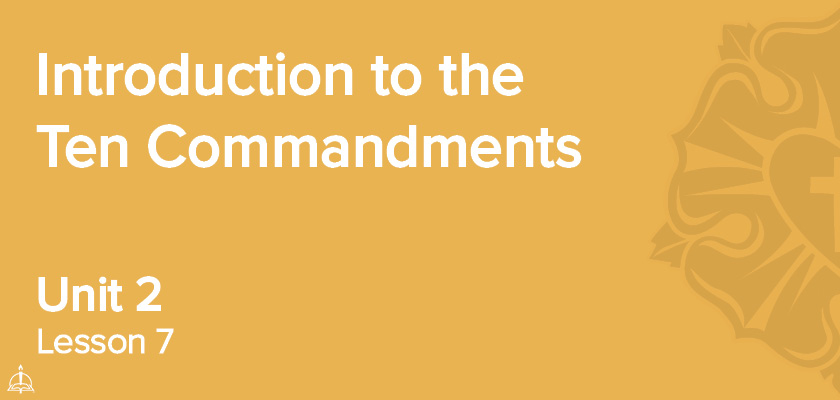 Lesson 7 - Introduction to the Ten Commandments | CPH'S 60-Week Confirmation Curriculum
