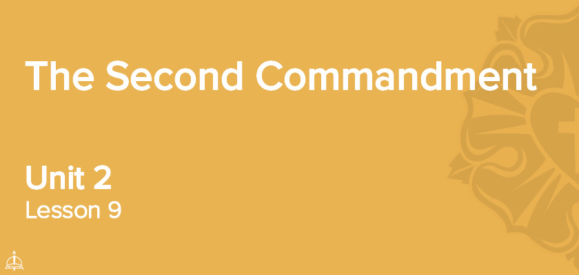 Lesson 9 - The Second Commandment | CPH'S 60-Week Confirmation Curriculum