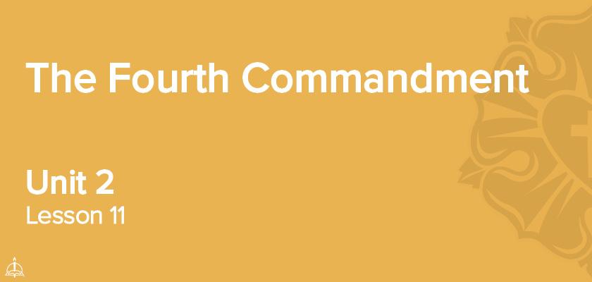 Lesson 11 - The Fourth Commandment | CPH 60-Week Confirmation Curriculum