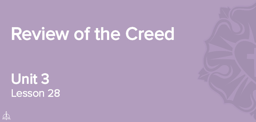 Lesson 28 - Review of the Creed | CPH 60-Week Confirmation Curriculum