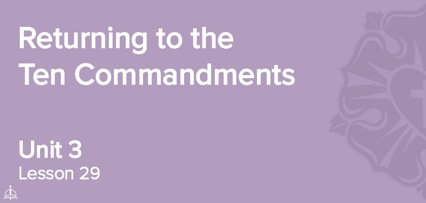 Lesson 29 - Returning to the Ten Commandments | CPH 60-Week Confirmation Curriculum