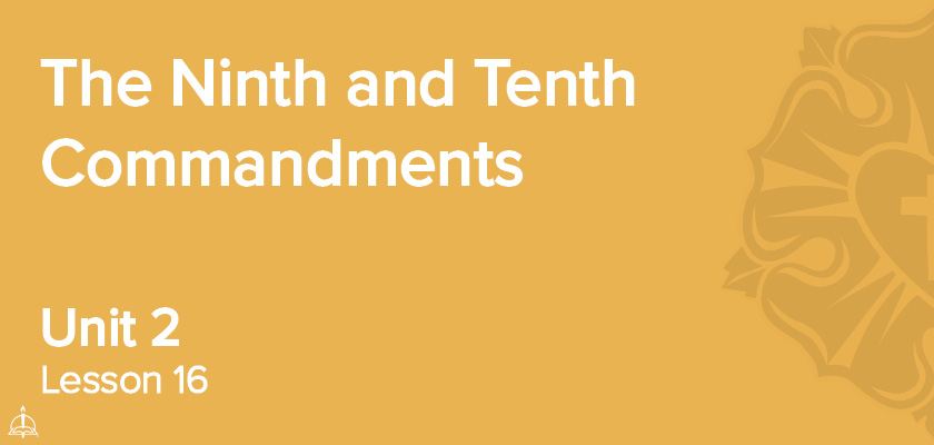 Lesson 16 - The Ninth and Tenth Commandments | CPH 60-Week Confirmation Curriculum