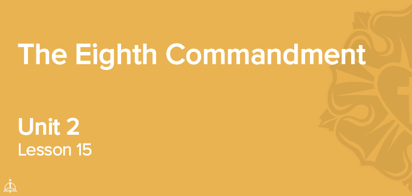 Lesson 15 - The Eighth Commandment | CPH 60-Week Confirmation Curriculum