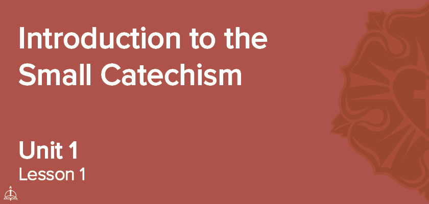Lesson 1 - Introduction to the Small Catechism | CPH 30-Week Confirmation Curriculum